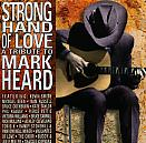 Strong Hand of Love : A Mark Heard Tribute [1994]